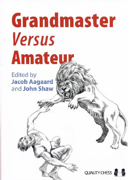Aagaard, Jacob - Grandmaster versus Amateur.pdf