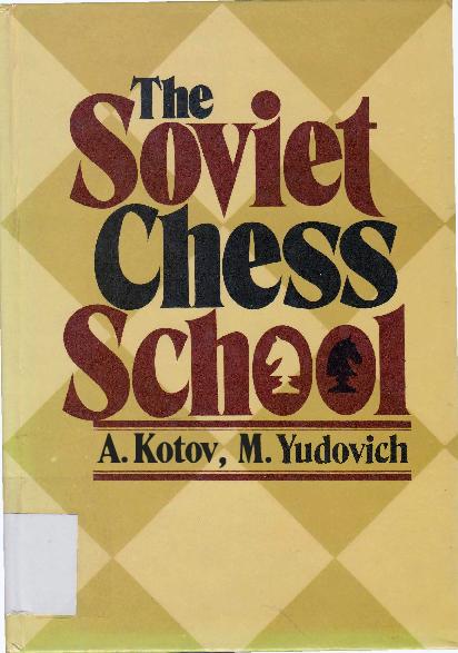 Alexander Kotov & Mikhail Yudovich - The Soviet School of Chess - Raduga 1983.pdf