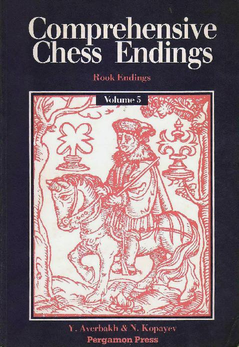 Averbakh, Yuri & Kopayev, Nikolai- Comprehensive Chess Endings Vol 5 - Rook Endings.pdf