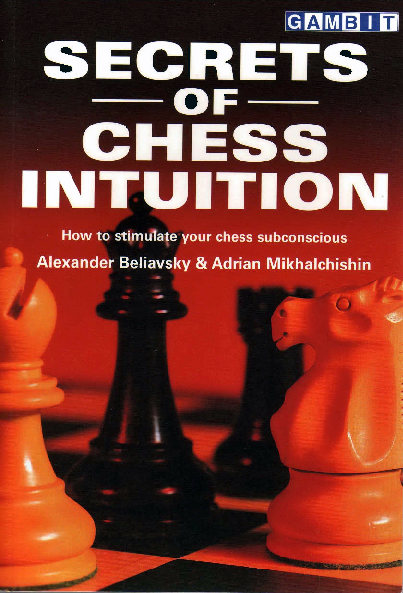 Beliavsky, Alexander & Mikhalchischin, Adrian - Secrets of Chess Intuition.pdf