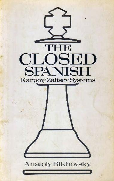 Bikhovsky, Anatoly - The Closed Spanish - Karpov-Zaitsev Systems.pdf