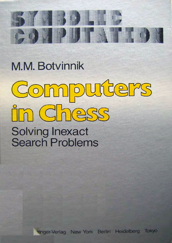 Botvinnik, Mikhail - Computers In Chess Solving Inexact Search Problems.pdf