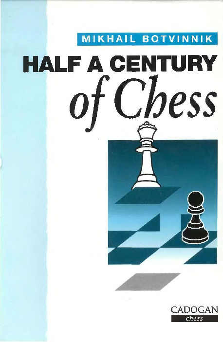 Botvinnik, Mikhail - Half a Century of Chess.pdf