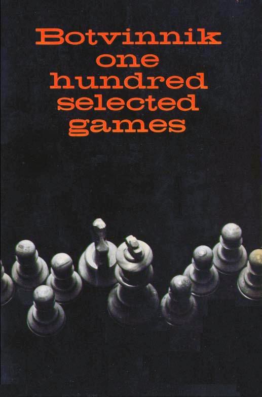 Botvinnik, Mikhail - One Hundred Selected Games.pdf