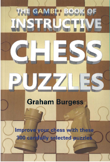 Burgess, Graham - The Gambit Book of Instructive Chess Puzzles.pdf