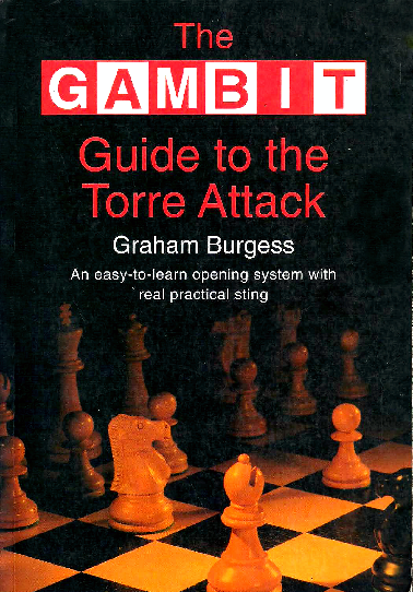Burgess, Graham - The Gambit Guide to the Torre Attack.pdf