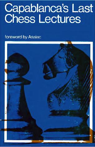 Capablanca, Jose - Capablanca's Last Chess Lectures.pdf