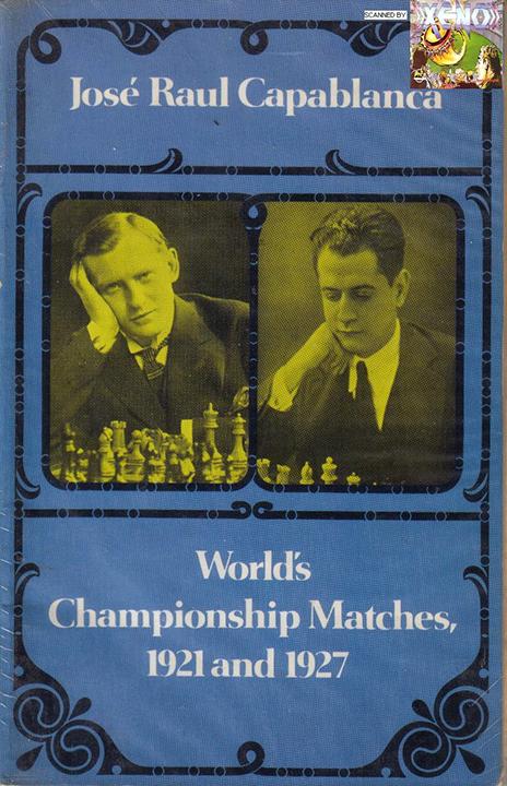 Capablanca, Jose - World's Championship Matches 1921 and 1927.pdf
