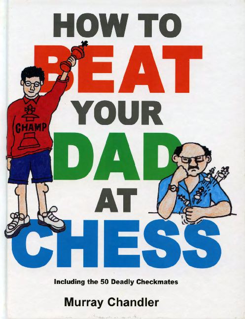 Chandler, Murray - How to Beat Your Dad at Chess.pdf