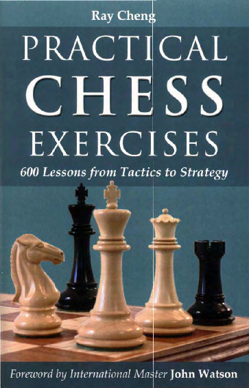 Cheng, Ray - Practical Chess Exercises 600 Lessons from Tactics to Strategy.pdf