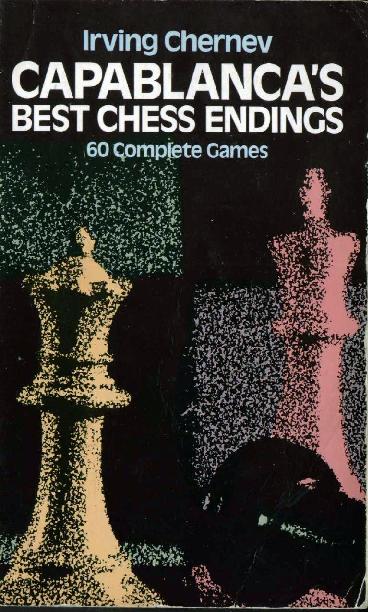 Chernev, Irving - Capablanca's Best Chess Endings.pdf