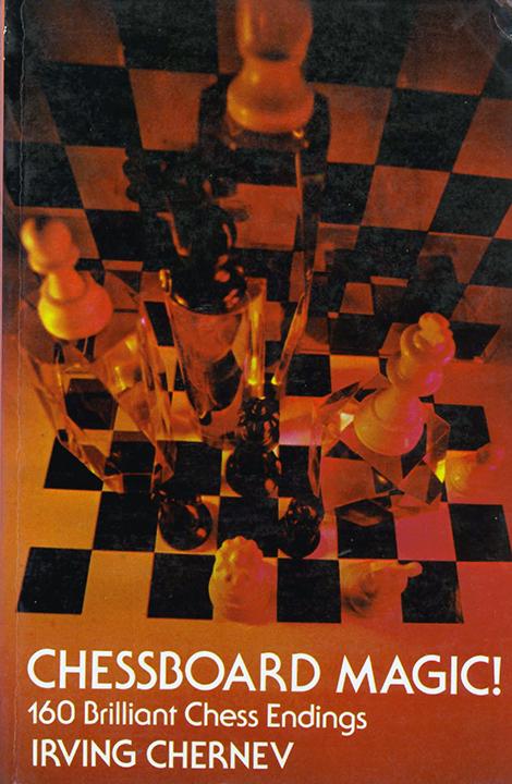 Chernev, Irving - Chessboard Magic! 160 Brilliant Chess Endings.pdf