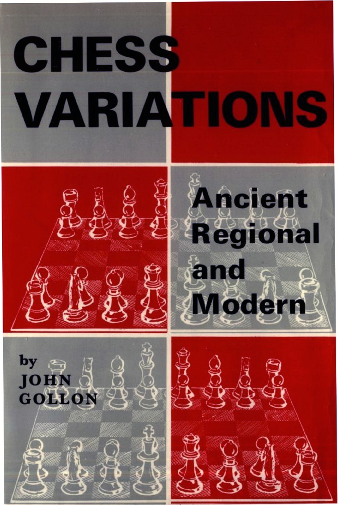 Chess Variations_ Ancient, Regional, and Modern by John Gollon (Sirius-Starhome) [1968] [NF].pdf