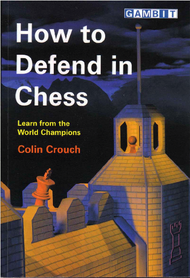 Crouch, Colin - How to Defend in Chess.pdf