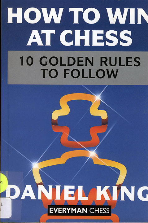 Daniel King - How To Win At Chess, 10 Golden Rules To Follow - Everyman (1995).pdf
