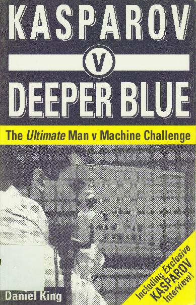 Daniel King - Kasparov vs Deeper Blue - Batsford (1997).pdf