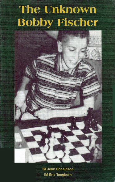 Donaldson, John & Tangborn, Eric - The Unknown Bobby Fischer.pdf