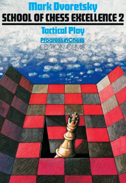 Dvoretsky, Mark - School Of Chess Excellence 2 - Tactical Play.pdf