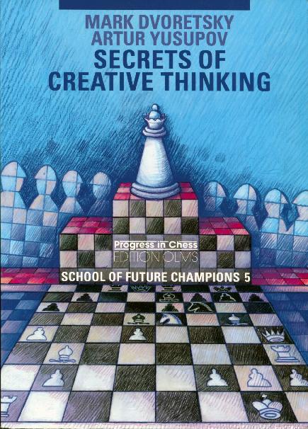 Dvoretsky, Mark & Yusupov, Artur - Secrets of Creative Thinking.pdf