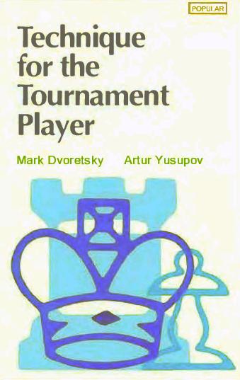 Dvoretsky, Mark & Yusupov, Artur - Technique for the Tournament Player.pdf