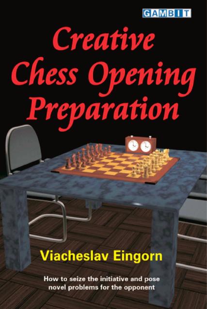 Eingorn, Viacheslav - Creative Chess Opening Preparation.pdf