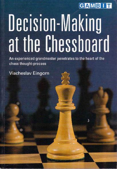 Eingorn, Viacheslav - Decision-Making at the Chessboard.pdf