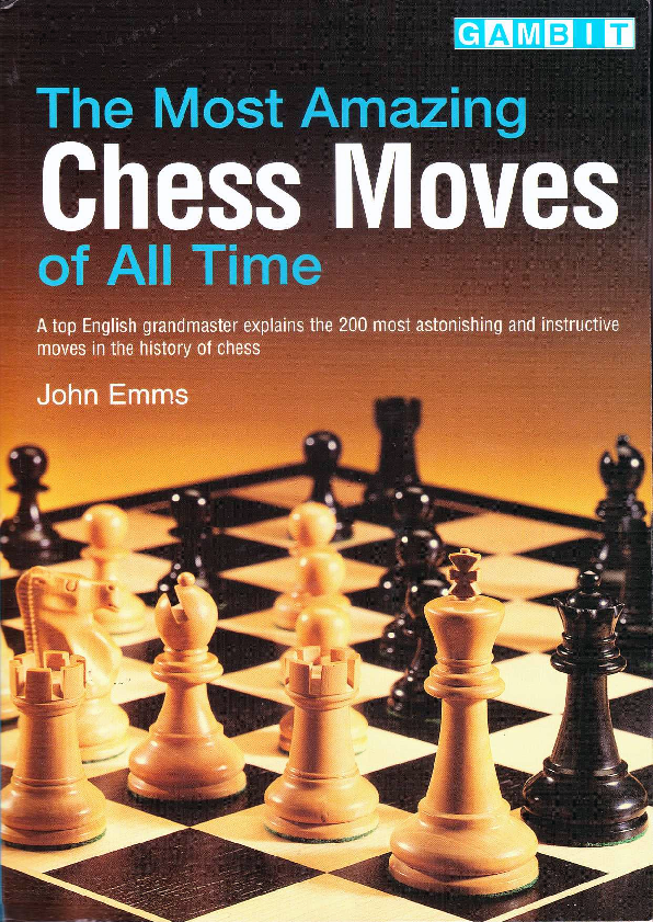 Emms, John - The Most Amazing Chess Moves of All Time.pdf