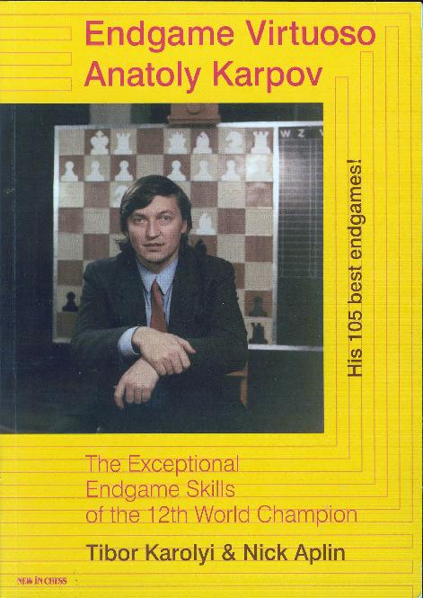 Endgame Virtuoso Anatoly Karpov - Tibor Karolyi & Nick Aplin - New In Chess 2007.pdf