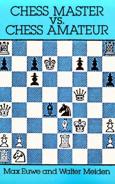 Euwe, Max & Meiden, Walter - Chess Master vs Chess Amateur.pdf