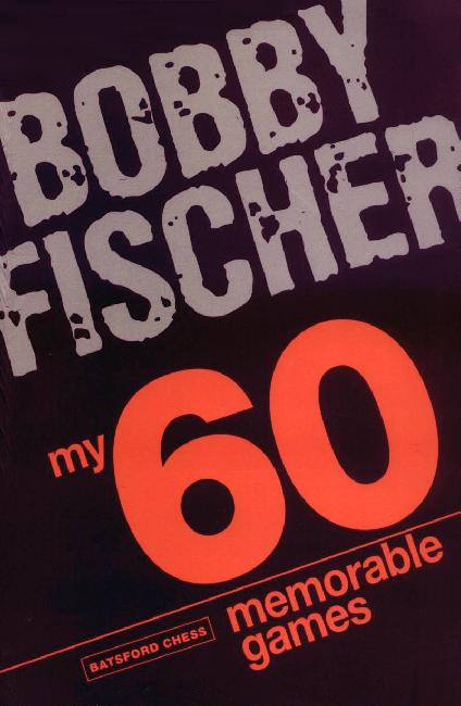 Fischer, Bobby - My 60 Memorable Games 2008.pdf