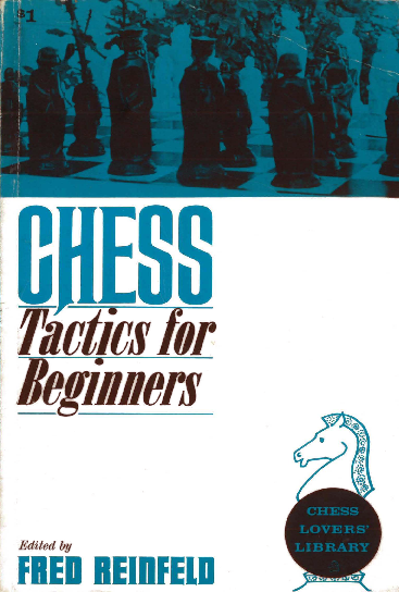 Fred Reinfeld - Chess Tactics for Beginners - 1966.pdf