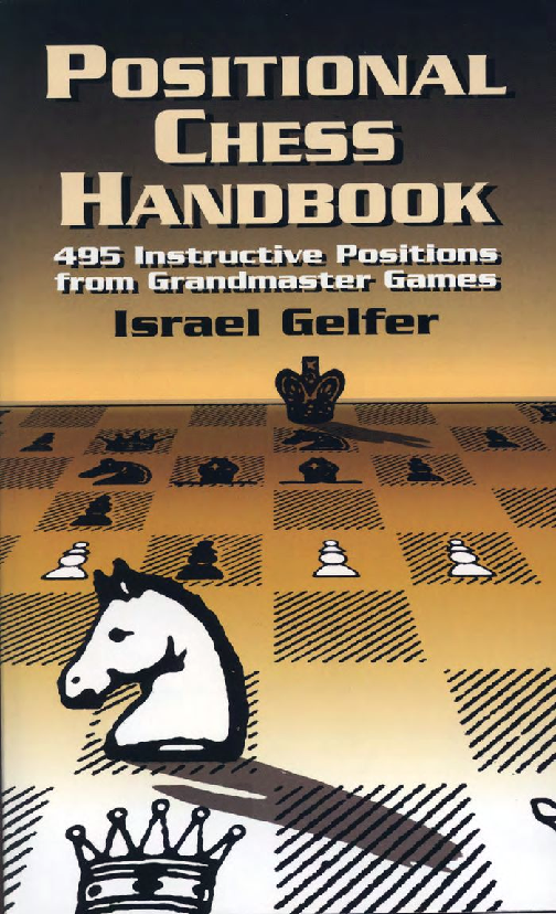 Gelfer, Israel - Positional Chess Handbook - 495 Instructive Positions from Grandmaster Games.pdf
