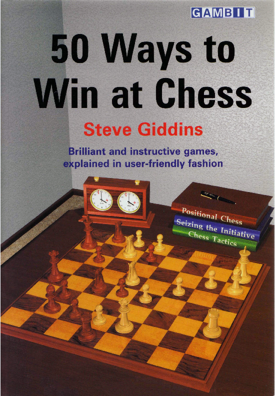 Giddins, Steve - 50 Ways to Win at Chess.pdf