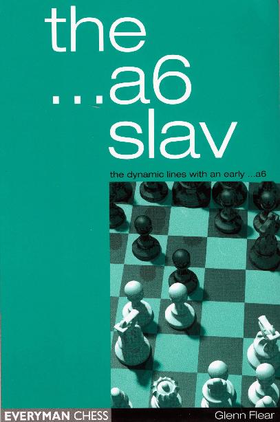 Glenn Flear - The ...a6 Slav, The Dynamic Lines with an Early ...a6 - Everyman (2003).pdf