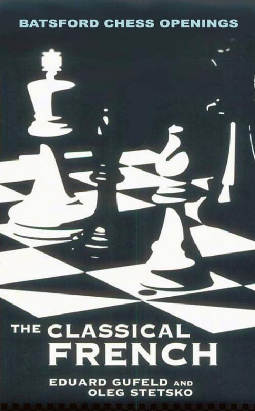 Gufeld, Eduard & Stetsko, Oleg - The Classical French.pdf
