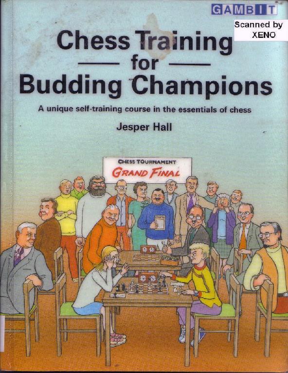 Hall, Jesper - Chess Training for Budding Champions.pdf