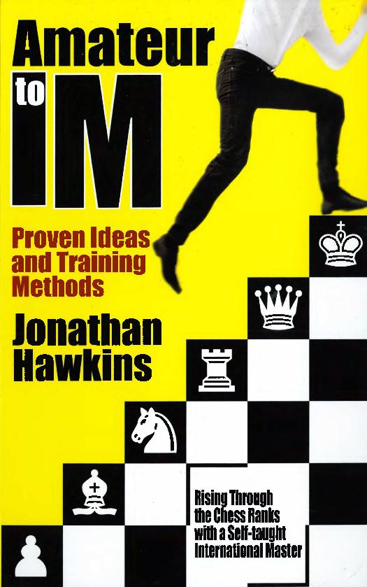 Hawkins, Jonathan - Amateur to IM - Proven Ideas & Training Methods.pdf