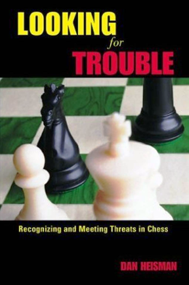 Heisman, Dan - Looking for Trouble - Recognizing and Meeting Threats in Chess.pdf