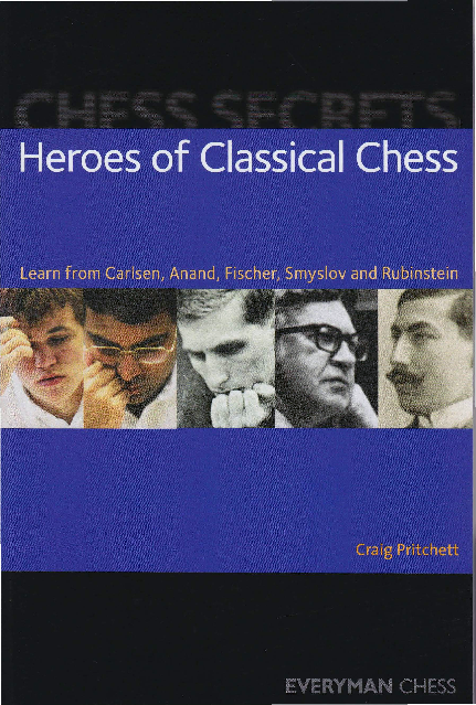 Heroes of Classical Chess - Learn from Carlsen, Anand, Fischer, Smyslov and Rubinstein.pdf
