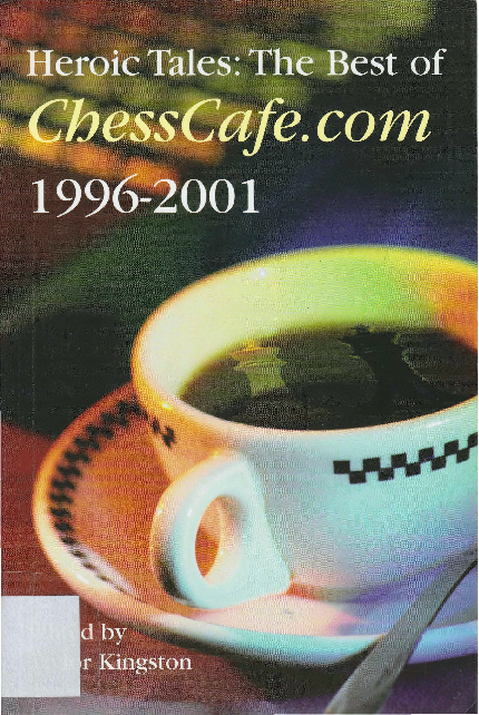 Heroic Tales The Best Of Chesscafe.Com 1996 2001.pdf