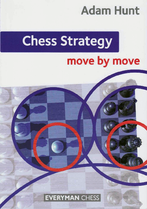 Hunt, Adam - Chess Strategy Move by Move.pdf