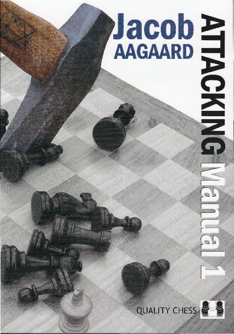 Jacob Aagaard Attacking Manual I Quality Chess 2008 Editable.pdf