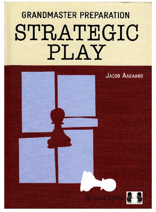 Jacob Aagaard Grandmaster Preparation Strategic Play.pdf