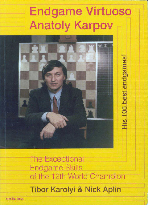 Karolyi, Tibor & Aplin, Nick - Endgame Virtuoso Anatoly Karpov.pdf