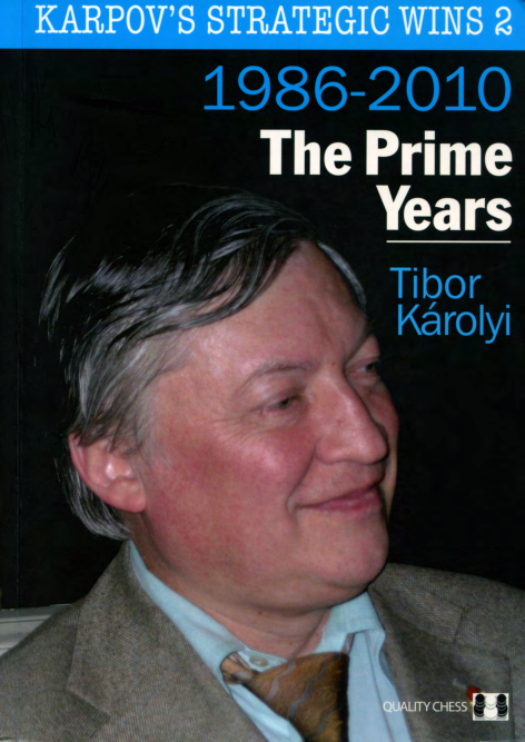 Karpov's Strategic Wins 2 - 1986-2010 - Tibor Karolyi - Quality 2011.pdf