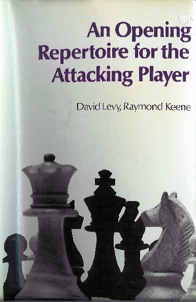 Keene, Raymond & Levy, David - An Opening Repertoire for the Attacking Player.pdf