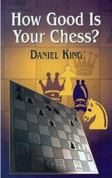 King, Daniel - How Good Is Your Chess.pdf