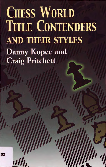 Kopec, Danny & Pritchett, Craig - Chess World Title Contenders and Their Styles.pdf