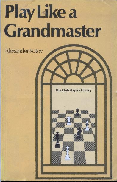 Kotov, Alexander - Play Like a Grandmaster.pdf