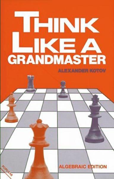 Kotov, Alexander - Think Like a Grandmaster.pdf